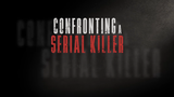 Confronting a Serial Killer