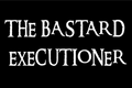The Bastard Executioner